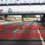 No voy a pagar peajes en España: No permitamos que nos machaquen más, no quiero pagar autovías para ir a trabajar